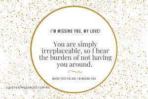 I'm missing you, my love!